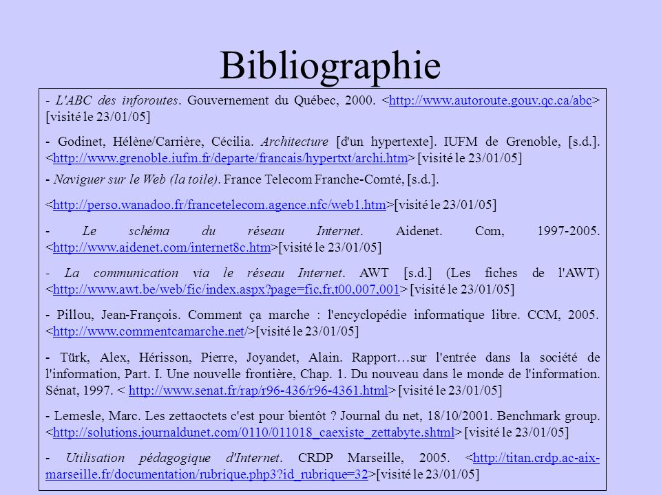 Bibliographie - L ABC des inforoutes. Gouvernement du Québec, 2000. <http://www.autoroute.gouv.qc.ca/abc> [visité le 23/01/05]